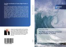 Bookcover of The Rise and Decline of Center Right Parties in Turkey