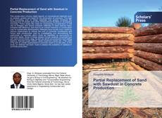 Bookcover of Partial Replacement of Sand with Sawdust in Concrete Production