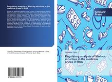 Bookcover of Regulatory analysis of Mark-up structure in the medicine prices in RSA