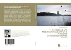 Buchcover von Festlegung und Mobilisierung von Uran in C-reichen Gewässersedimenten