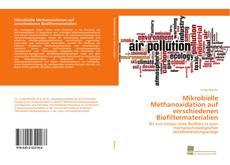 Bookcover of Mikrobielle Methanoxidation auf verschiedenen Biofiltermaterialien