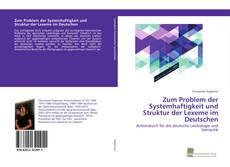 Capa do livro de Zum Problem der Systemhaftigkeit und Struktur der Lexeme im Deutschen