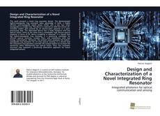 Bookcover of Design and Characterization of a Novel Integrated Ring Resonator