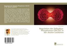 Bookcover of Regulation der Zellzyklus-Phosphatase CDC25C in der akuten Leukämie