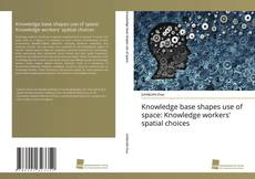 Couverture de Knowledge base shapes use of space: Knowledge workers' spatial choices