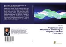 Portada del libro de Preparation and Mechanical Modelling of Magneto-sensitive Elastomers