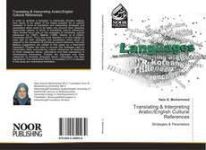 Bookcover of Translating & Interpreting Arabic/English Cultural References