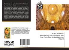 Bookcover of Reminiscing the Aesthetics and True Functions of Decoration in Masjid