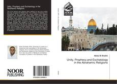 Bookcover of Unity, Prophecy and Eschatology in the Abrahamic Religions