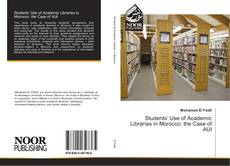 Bookcover of Students' Use of Academic Libraries in Morocco: the Case of AUI
