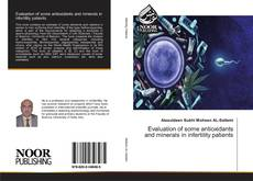 Bookcover of Evaluation of some antioxidants and minerals in infertility patients
