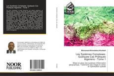 Bookcover of Les Systèmes Complexes: Quelques Cas Pratiques Algeriens - Tome 1