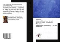 Bookcover of Views of American Female Identity in the Sixties and Seventies