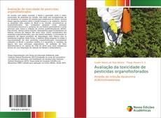 Bookcover of Avaliação da toxicidade de pesticidas organofosforados