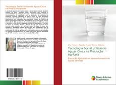 Tecnologia Social utilizando Águas Cinza na Produção Agrícola的封面