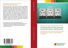 Bookcover of A família diante dos serviços de acolhimento institucional