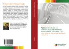 Bookcover of Ações inovadoras na comunicação da memória institucional: 100 anos CPFL