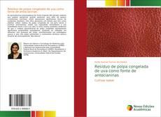 Capa do livro de Resíduo de polpa congelada de uva como fonte de antocianinas