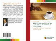 Borítókép a  Você escolhe a Marca do seu Café, mas você sabe o que está bebendo? - hoz