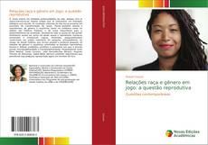 Обложка Relações raça e gênero em jogo: a questão reprodutiva