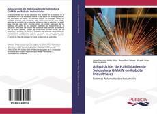 Portada del libro de Adquisición de Habilidades de Soldadura GMAW en Robots Industriales