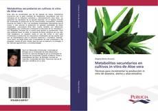 Portada del libro de Metabolitos secundarios en cultivos in vitro de Aloe vera