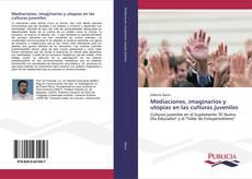 Mediaciones, imaginarios y utopías en las culturas juveniles kitap kapağı