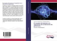 Portada del libro de El receptor de kainato y la regulación de la liberación de glutamato