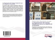 Portada del libro de La Organización del Trabajo. Estudio de caso y su impacto en un proceso