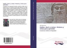 Bookcover of Hablar, decir y contar. Historia y mitos para aprender