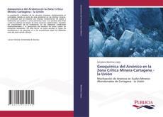 Bookcover of Geoquímica del Arsénico en la Zona Crítica Minera Cartagena - la Unión