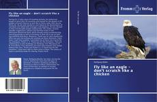 Couverture de Fly like an eagle - don't scratch like a chicken