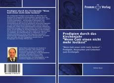 """Bookcover of Predigten durch das Kirchenjahr """"Wenn Gott einen nicht mehr loslässt"""""""