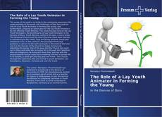 Copertina di The Role of a Lay Youth Animator in Forming the Young