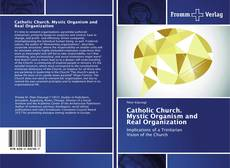 Bookcover of Catholic Church. Mystic Organism and Real Organization