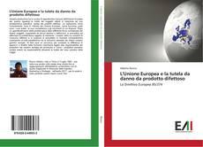 Bookcover of L'Unione Europea e la tutela da danno da prodotto difettoso