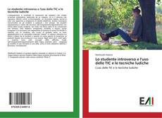 Copertina di Lo studente introverso e l'uso delle TIC e le tecniche ludiche