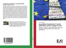 Bookcover of La politica monetaria: il ruolo della BCE, prima e dopo la crisi