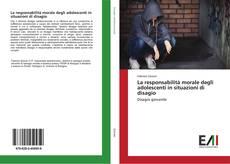 Copertina di La responsabilità morale degli adolescenti in situazioni di disagio