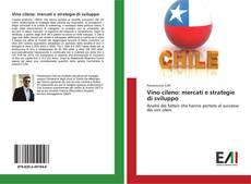 Copertina di Vino cileno: mercati e strategie di sviluppo