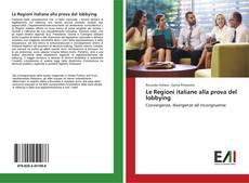 Copertina di Le Regioni italiane alla prova del lobbying