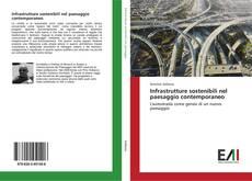 Copertina di Infrastrutture sostenibili nel paesaggio contemporaneo