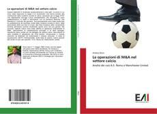 Bookcover of Le operazioni di M&A nel settore calcio