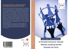 Portada del libro de A Parallel Universe: Haredi Women Leading Haredi Schools for Girls