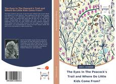 Portada del libro de The Eyes In The Peacock's Trail and Where Do Little Kids Come From?