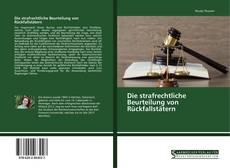 Die strafrechtliche Beurteilung von Rückfallstätern kitap kapağı