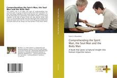 Bookcover of Comprehending the Spirit Man, the Soul Man and the Body Man