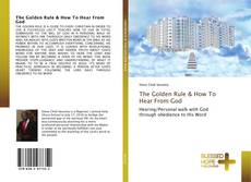 Bookcover of The Golden Rule & How To Hear From God