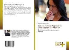Bookcover of Catholic Feminist Approach to Contraception and Abortion