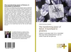 Bookcover of The transforming power of failure: A launchpad to greatness